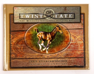 Twist Of Fate: The Miracle Colt and His Friends Hardcover Book by Chris Stuckenschneider: Click to Enlarge